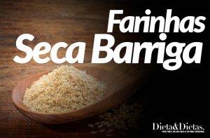 Farinha Seca Barriga, Veja como usar as Farinhas Emagrecedoras a Seu Favor