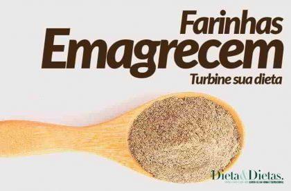 Farinhas que Emagrecem, Veja como se Beneficiar com as Farinhas seca Barriga