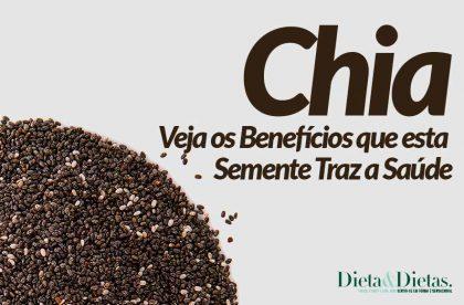 Semente de Chia, Veja os Benefícios que esta Semente Traz a Saúde