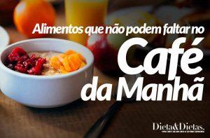 7 Alimentos que não Podem Faltar no seu Café da Manhã