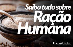 Ração Humana, Como fazer, Como Comer, Quais seus Benefícios