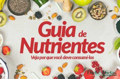 Guia dos nutrientes, Veja por que você deve consumi-los e em quais alimentos se encontram