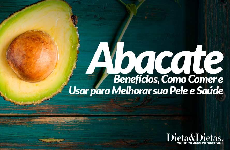 Abacate, Benefícios, Como Comer e Usar para Melhorar sua Pele e Saúde