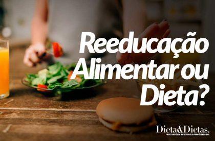 Reeducação Alimentar ou Dieta? Entenda a Diferença e Emagreça Rápido