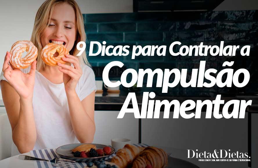 Compulsão Alimentar: 9 Dicas para Controlar este Problema