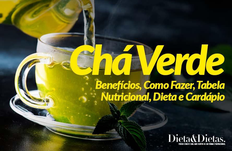 Chá Verde: Benefícios, Como Fazer, Tabela Nutricional, Dieta e Cardápio