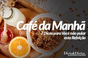 Café da Manhã: 7 Dicas para Você não pular esta Refeição