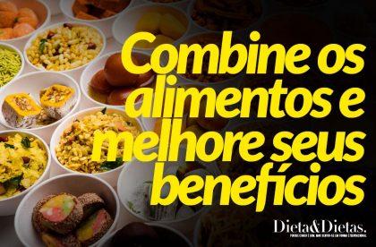 Combine os alimentos e melhore seus benefícios