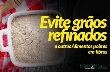 Emagreça Evitando Grãos Refinados e outros Alimentos pobres em fibras