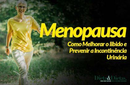 Como Melhorar o libido e Prevenir a Incontinência Urinária na Menopausa