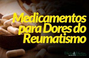 3 Medicamentos que Aliviam as Dores do Reumatismo
