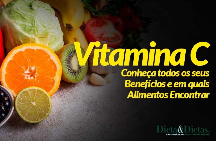 Vitamina C, Conheça todos os seus Benefícios e em quais Alimentos Encontrar